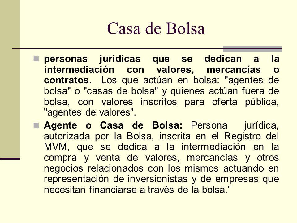 Casa de Bolsa personas jurídicas que se dedican a la intermediación con valores, mercancías o contratos. Los que actúan en bolsa: