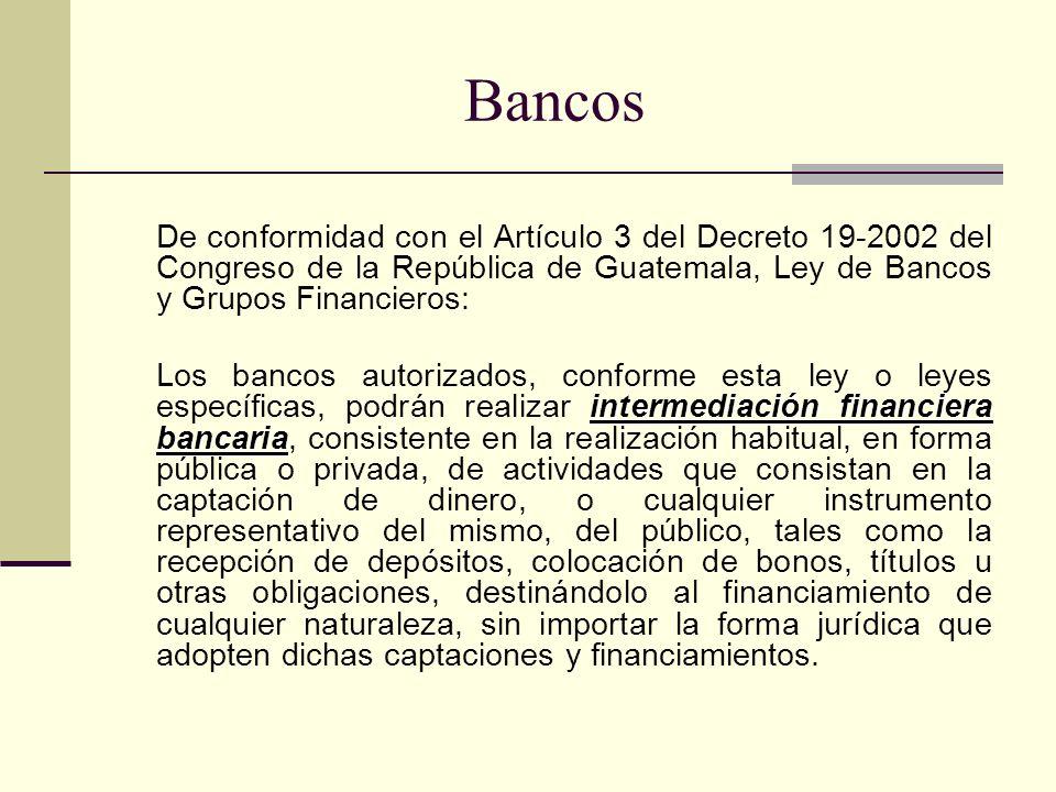 De conformidad con el Artículo 3 del Decreto 19-2002 del Congreso de la República de Guatemala, Ley de Bancos y Grupos Financieros: intermediación fin
