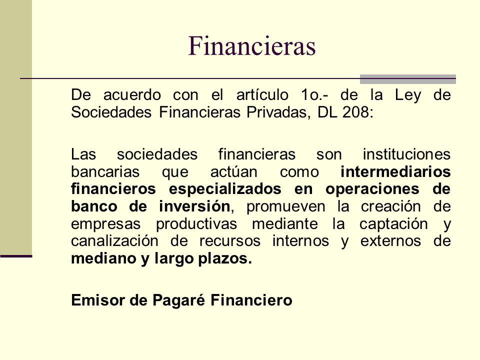 Financieras De acuerdo con el artículo 1o.- de la Ley de Sociedades Financieras Privadas, DL 208: Las sociedades financieras son instituciones bancari