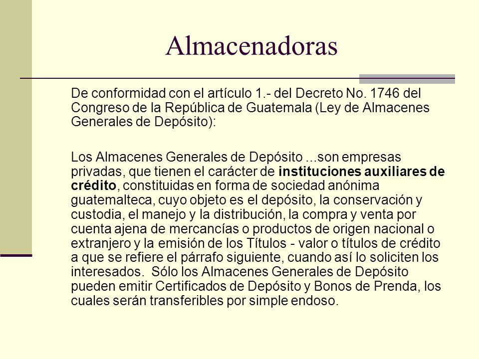 Almacenadoras De conformidad con el artículo 1.- del Decreto No. 1746 del Congreso de la República de Guatemala (Ley de Almacenes Generales de Depósit