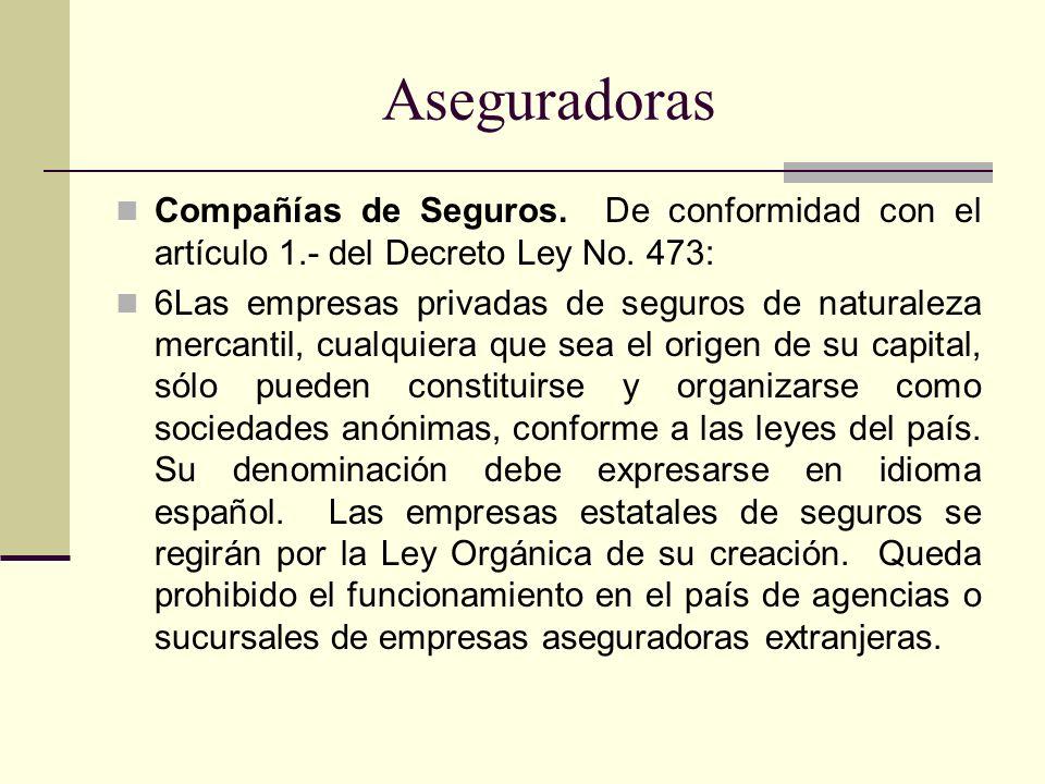 Aseguradoras Compañías de Seguros. De conformidad con el artículo 1.- del Decreto Ley No. 473: 6Las empresas privadas de seguros de naturaleza mercant
