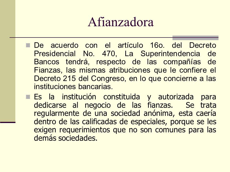 De acuerdo con el artículo 16o. del Decreto Presidencial No. 470, La Superintendencia de Bancos tendrá, respecto de las compañías de Fianzas, las mism
