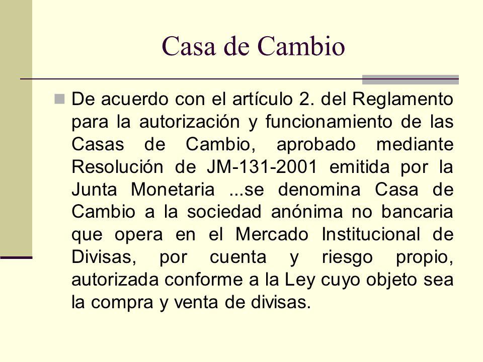 Casa de Cambio De acuerdo con el artículo 2. del Reglamento para la autorización y funcionamiento de las Casas de Cambio, aprobado mediante Resolución