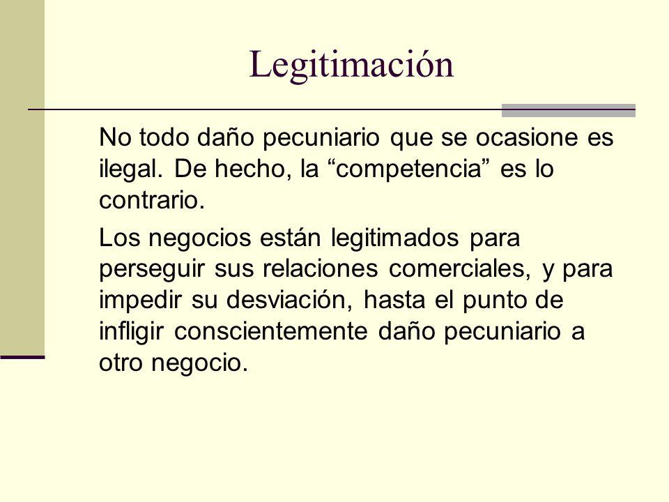 Legitimación No todo daño pecuniario que se ocasione es ilegal. De hecho, la competencia es lo contrario. Los negocios están legitimados para persegui