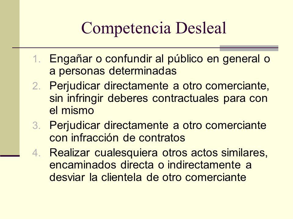Competencia Desleal 1. Engañar o confundir al público en general o a personas determinadas 2. Perjudicar directamente a otro comerciante, sin infringi