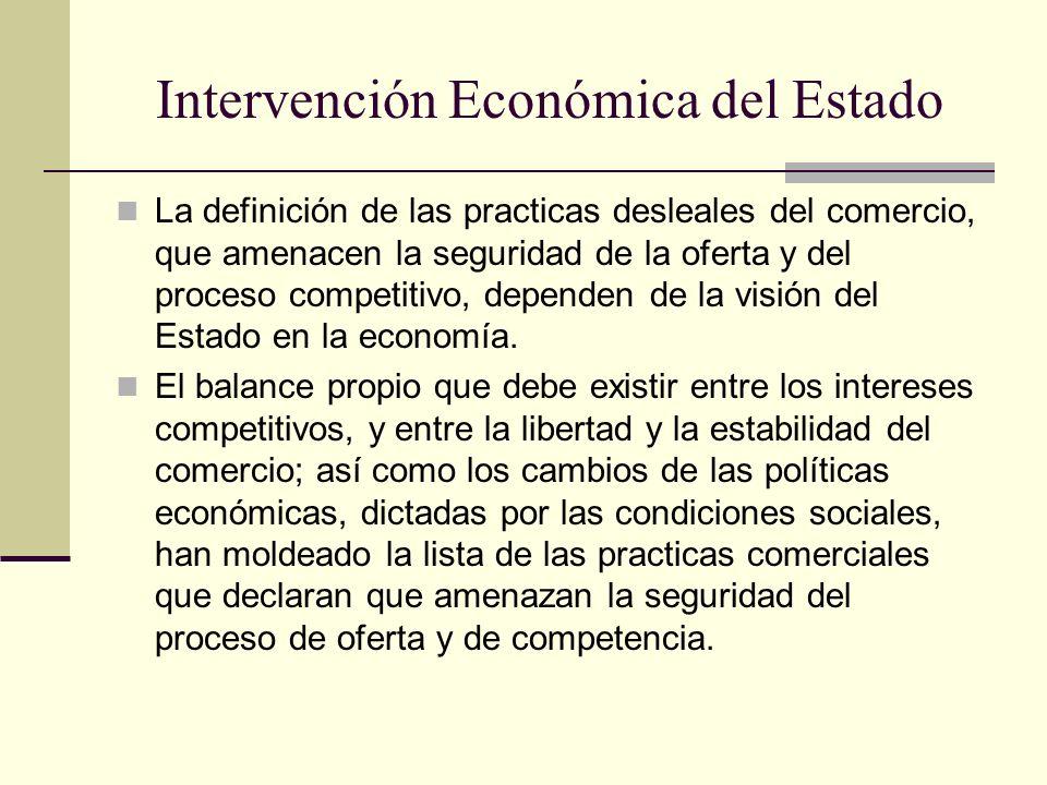 Intervención Económica del Estado La definición de las practicas desleales del comercio, que amenacen la seguridad de la oferta y del proceso competit