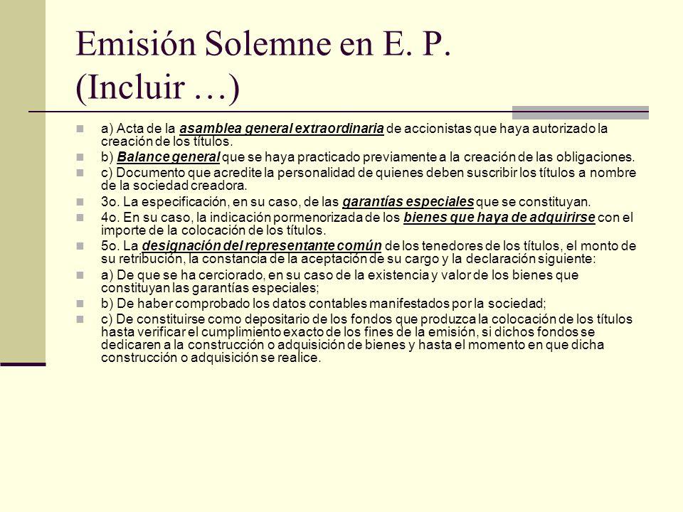 Emisión Solemne en E. P. (Incluir …) a) Acta de la asamblea general extraordinaria de accionistas que haya autorizado la creación de los títulos. b) B
