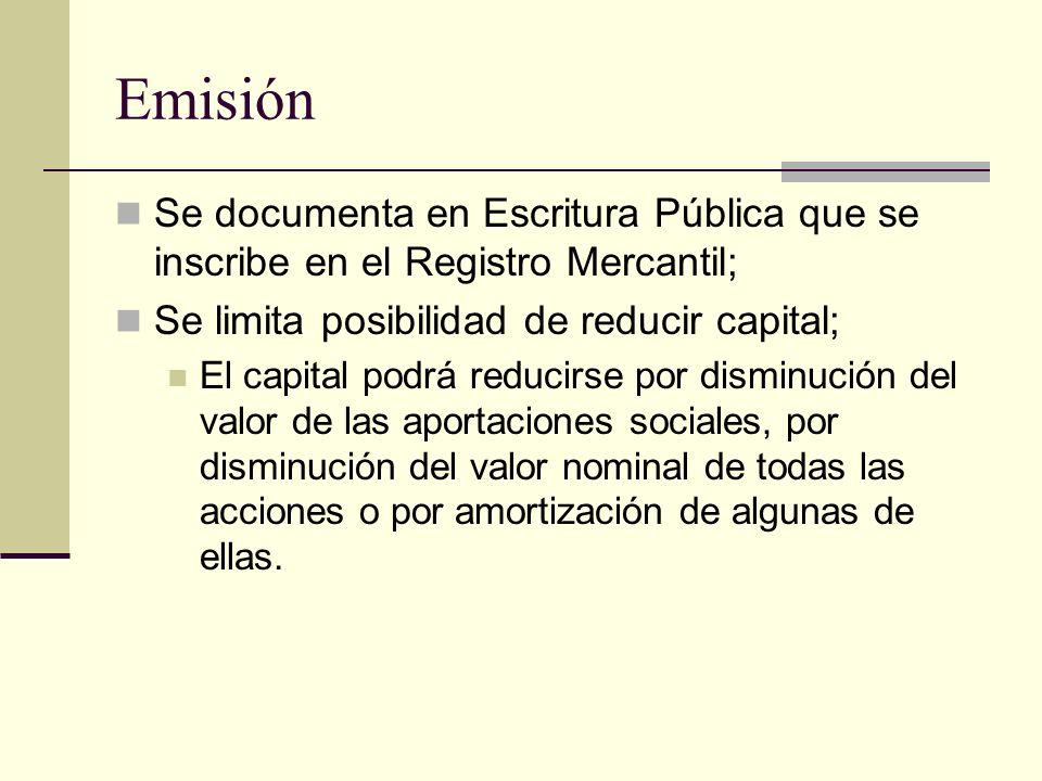 Emisión Se documenta en Escritura Pública que se inscribe en el Registro Mercantil; Se limita posibilidad de reducir capital; El capital podrá reducir
