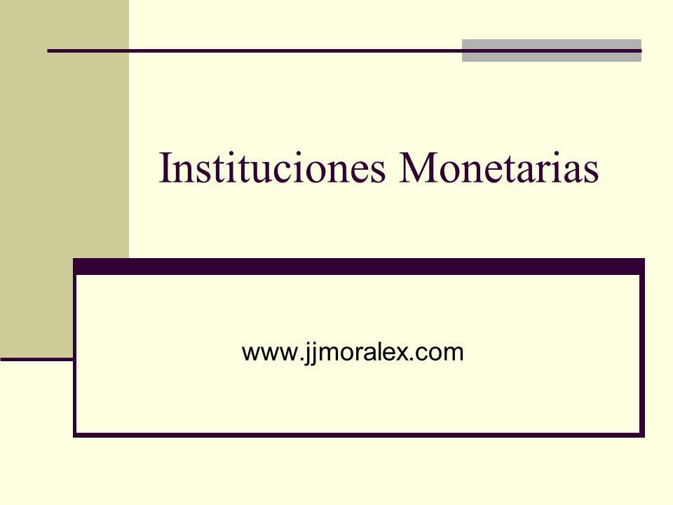 Instituciones Monetarias www.jjmoralex.com