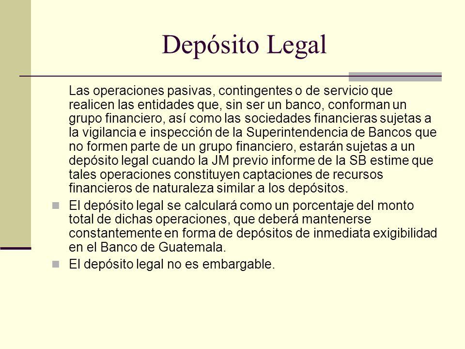 Depósito Legal Las operaciones pasivas, contingentes o de servicio que realicen las entidades que, sin ser un banco, conforman un grupo financiero, as