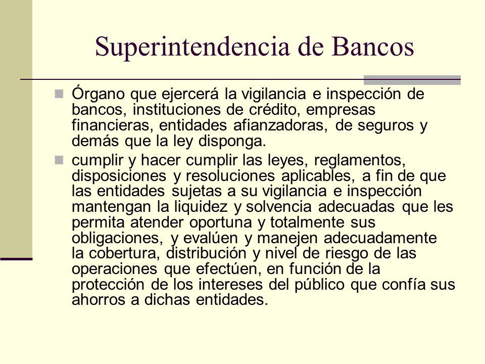 Superintendencia de Bancos Órgano que ejercerá la vigilancia e inspección de bancos, instituciones de crédito, empresas financieras, entidades afianza