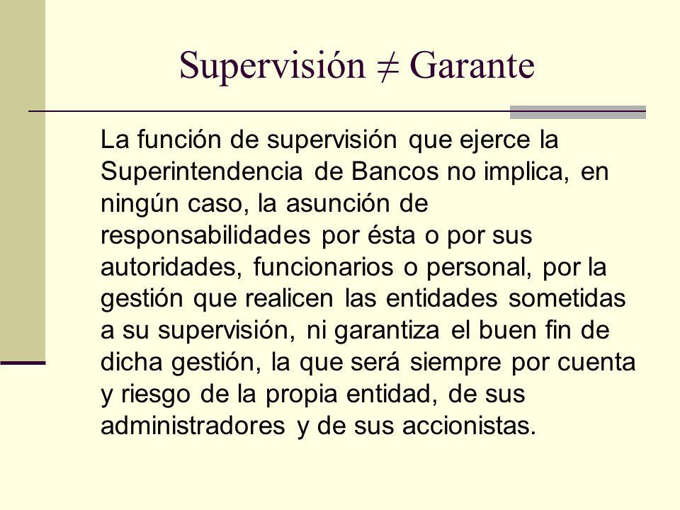 Supervisión Garante La función de supervisión que ejerce la Superintendencia de Bancos no implica, en ningún caso, la asunción de responsabilidades po