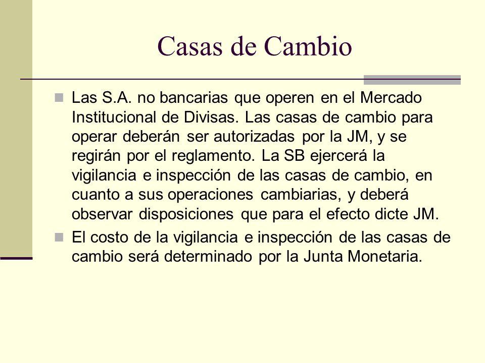 Casas de Cambio Las S.A. no bancarias que operen en el Mercado Institucional de Divisas. Las casas de cambio para operar deberán ser autorizadas por l