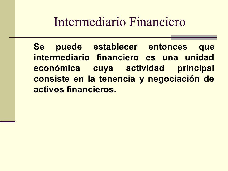 Intermediario Financiero Se puede establecer entonces que intermediario financiero es una unidad económica cuya actividad principal consiste en la ten