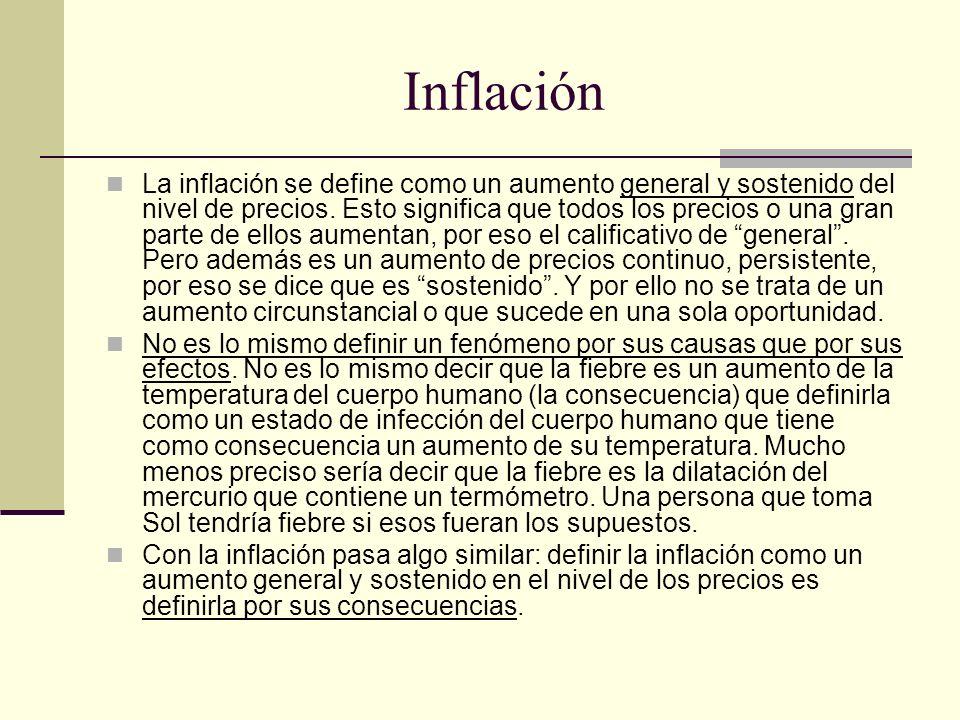 Inflación La inflación se define como un aumento general y sostenido del nivel de precios. Esto significa que todos los precios o una gran parte de el