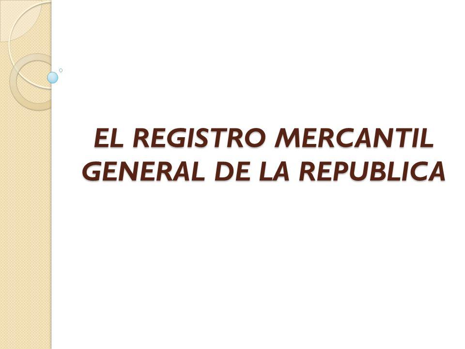 EL REGISTRO MERCANTIL GENERAL DE LA REPUBLICA