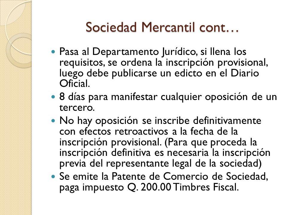 Sociedad Mercantil cont… Pasa al Departamento Jurídico, si llena los requisitos, se ordena la inscripción provisional, luego debe publicarse un edicto