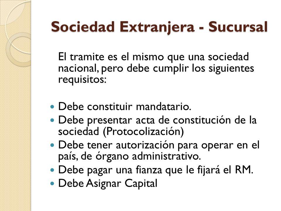 Sociedad Extranjera - Sucursal El tramite es el mismo que una sociedad nacional, pero debe cumplir los siguientes requisitos: Debe constituir mandatar