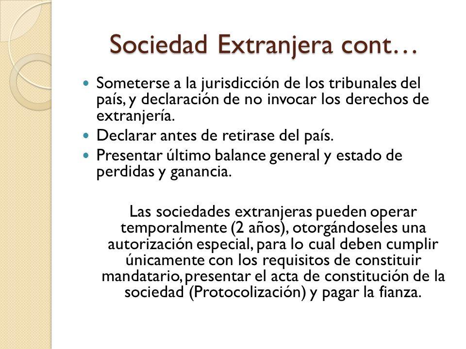 Sociedad Extranjera cont… Someterse a la jurisdicción de los tribunales del país, y declaración de no invocar los derechos de extranjería. Declarar an