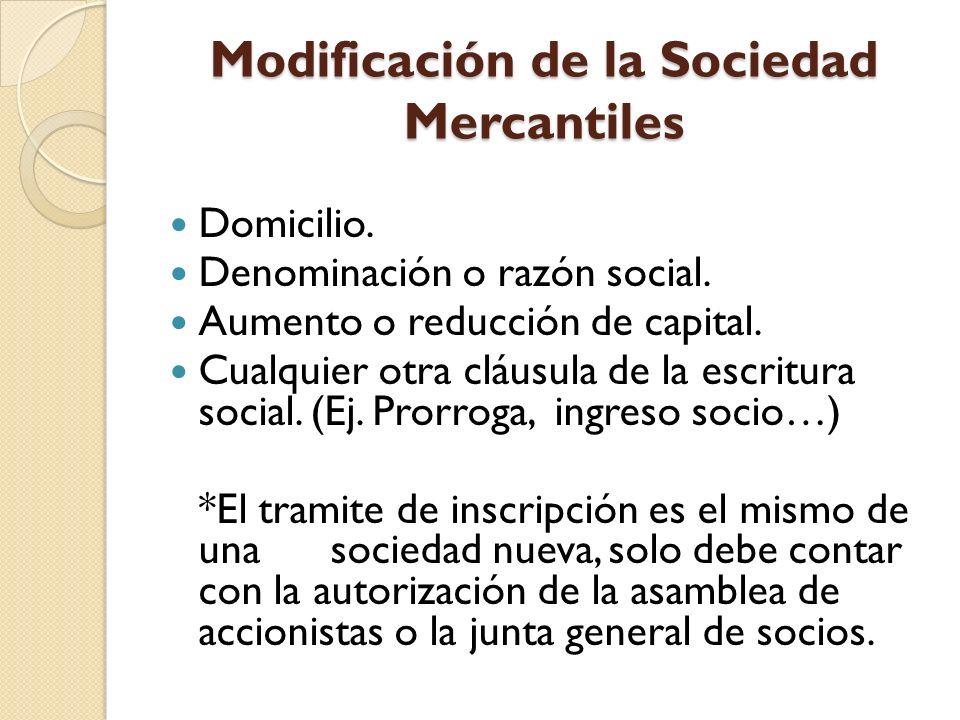 Modificación de la Sociedad Mercantiles Domicilio. Denominación o razón social. Aumento o reducción de capital. Cualquier otra cláusula de la escritur