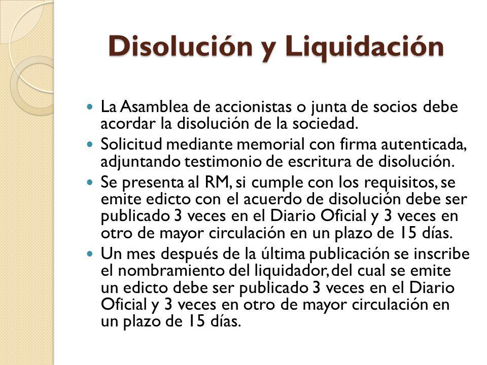 Disolución y Liquidación La Asamblea de accionistas o junta de socios debe acordar la disolución de la sociedad. Solicitud mediante memorial con firma