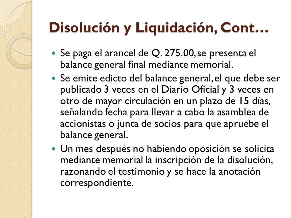 Disolución y Liquidación, Cont… Se paga el arancel de Q. 275.00, se presenta el balance general final mediante memorial. Se emite edicto del balance g