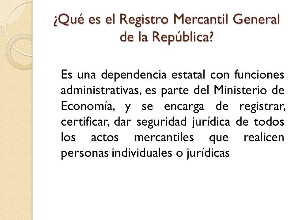 ¿Qué es el Registro Mercantil General de la República? Es una dependencia estatal con funciones administrativas, es parte del Ministerio de Economía,