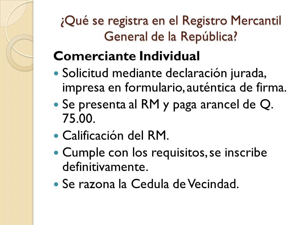 ¿Qué se registra en el Registro Mercantil General de la República? Comerciante Individual Solicitud mediante declaración jurada, impresa en formulario