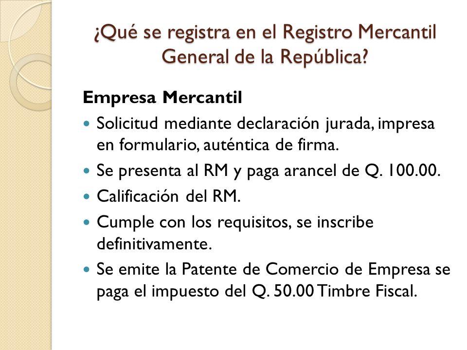 ¿Qué se registra en el Registro Mercantil General de la República? Empresa Mercantil Solicitud mediante declaración jurada, impresa en formulario, aut
