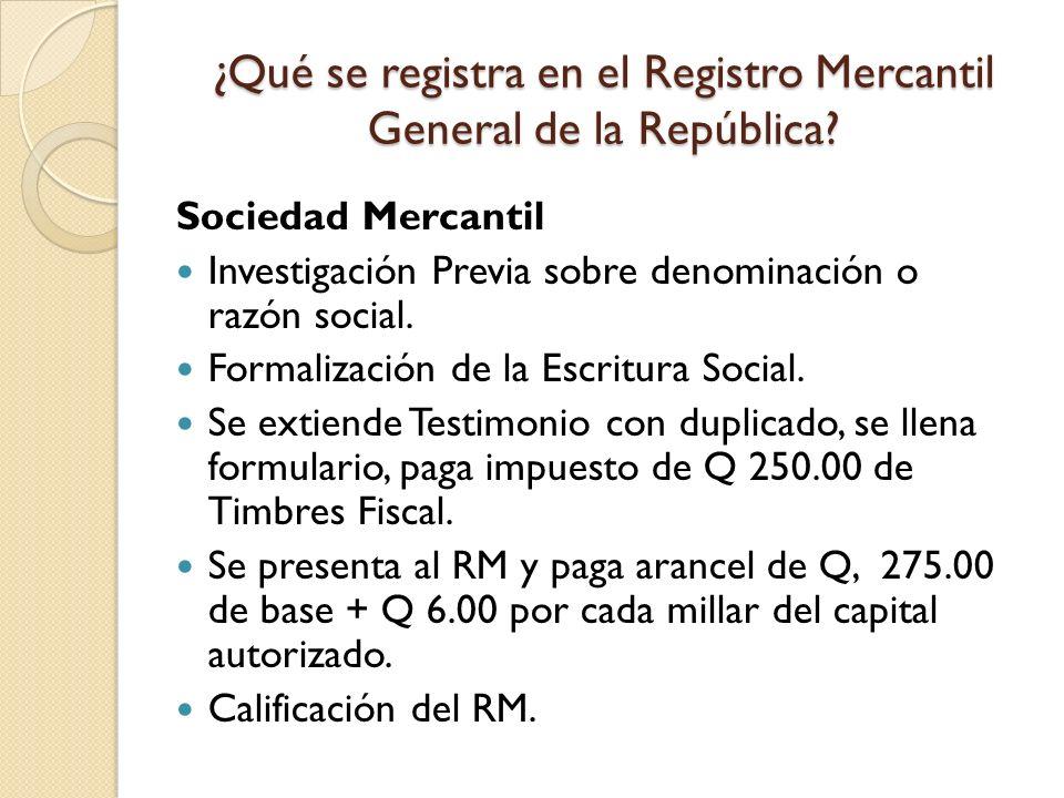 ¿Qué se registra en el Registro Mercantil General de la República? Sociedad Mercantil Investigación Previa sobre denominación o razón social. Formaliz