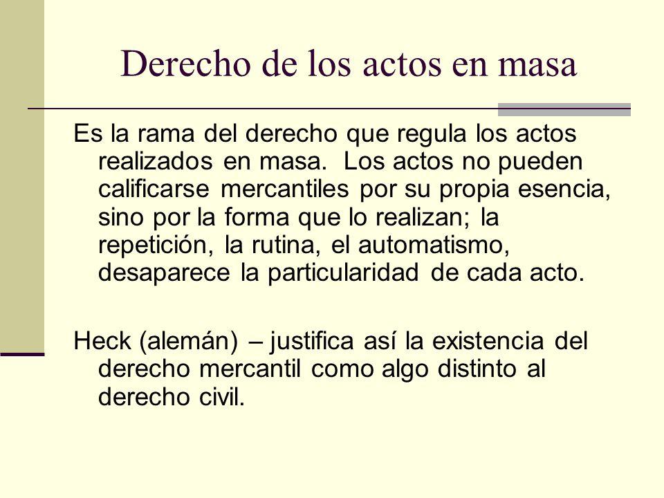 Derecho de los actos en masa Es la rama del derecho que regula los actos realizados en masa. Los actos no pueden calificarse mercantiles por su propia