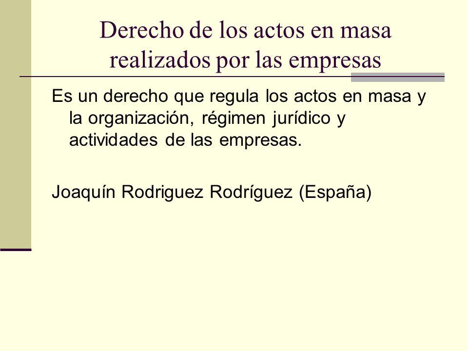 Derecho de los actos en masa realizados por las empresas Es un derecho que regula los actos en masa y la organización, régimen jurídico y actividades