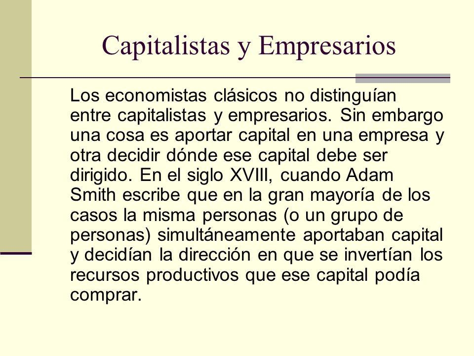 Capitalistas y Empresarios Los economistas clásicos no distinguían entre capitalistas y empresarios. Sin embargo una cosa es aportar capital en una em