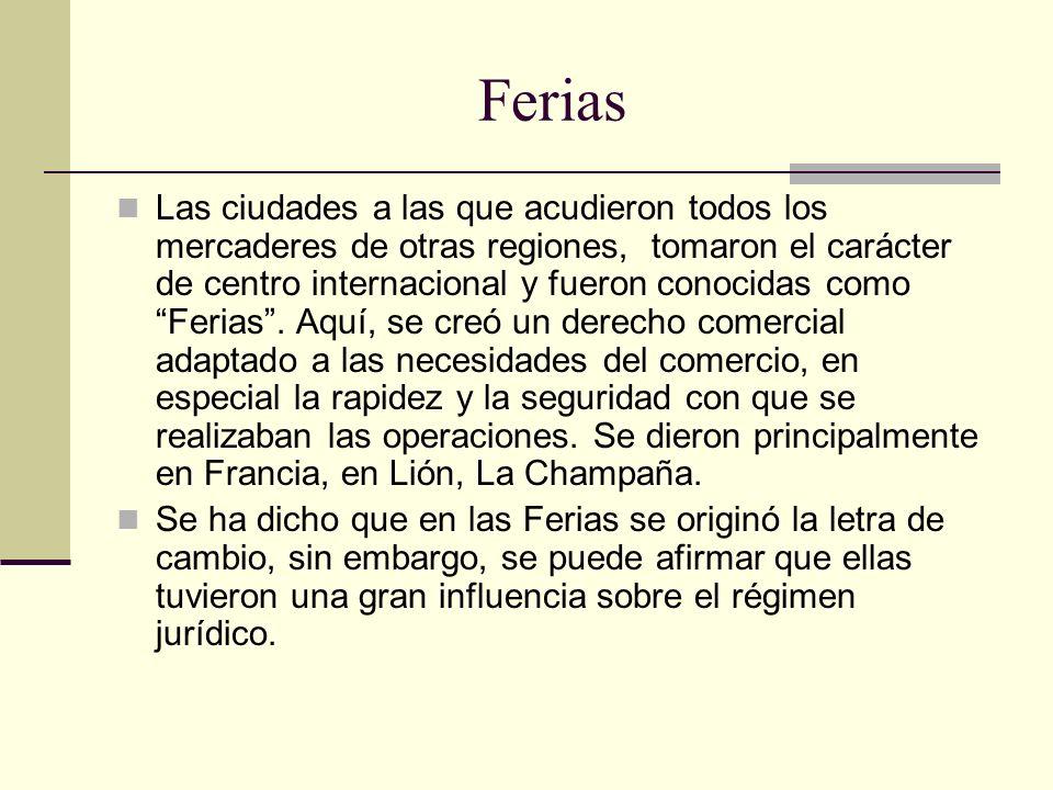Ferias Las ciudades a las que acudieron todos los mercaderes de otras regiones, tomaron el carácter de centro internacional y fueron conocidas como Fe