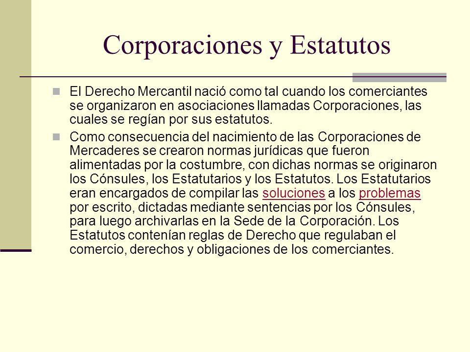Corporaciones y Estatutos El Derecho Mercantil nació como tal cuando los comerciantes se organizaron en asociaciones llamadas Corporaciones, las cuale