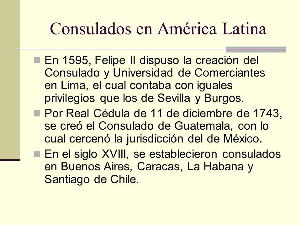 Consulados en América Latina En 1595, Felipe II dispuso la creación del Consulado y Universidad de Comerciantes en Lima, el cual contaba con iguales p