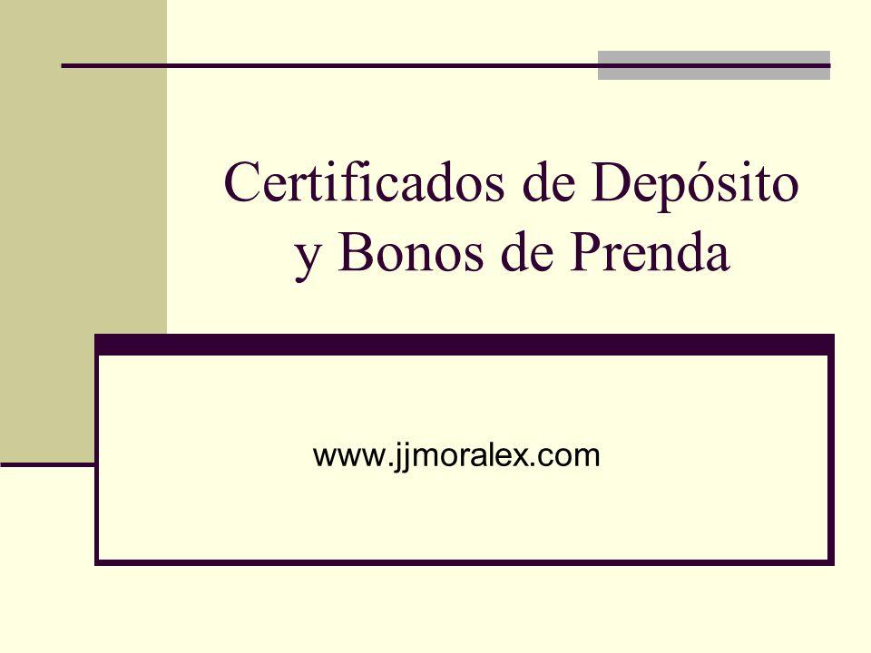 Certificados de Depósito y Bonos de Prenda www.jjmoralex.com