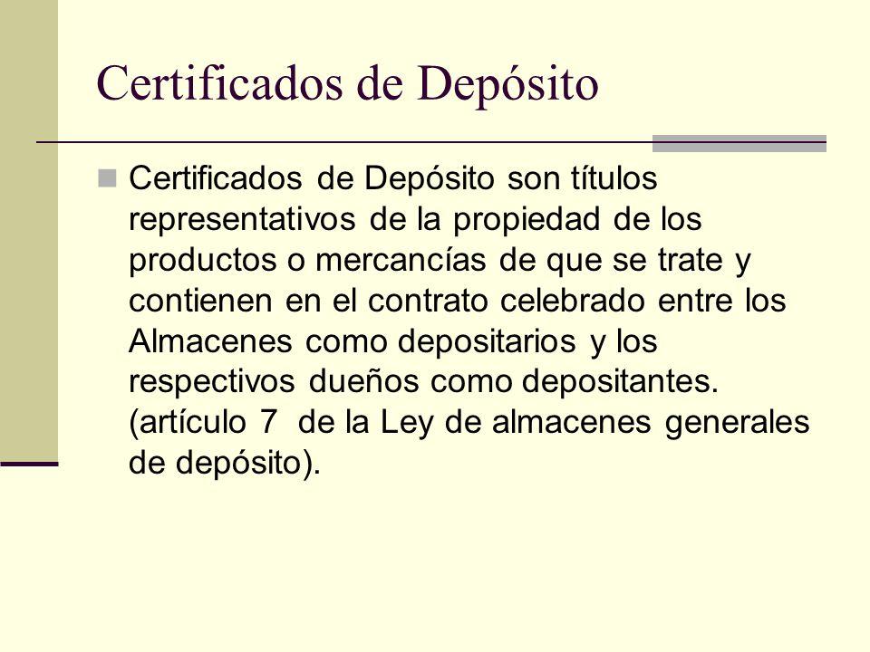 Certificados de Depósito Certificados de Depósito son títulos representativos de la propiedad de los productos o mercancías de que se trate y contiene