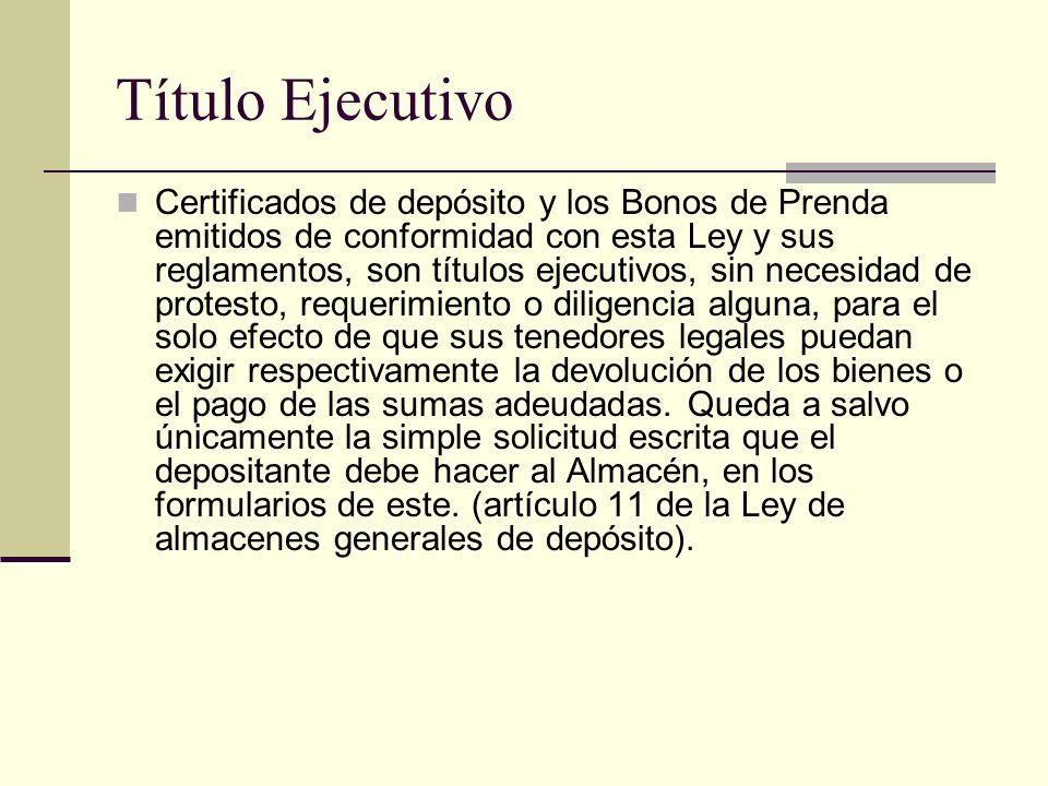 Título Ejecutivo Certificados de depósito y los Bonos de Prenda emitidos de conformidad con esta Ley y sus reglamentos, son títulos ejecutivos, sin ne
