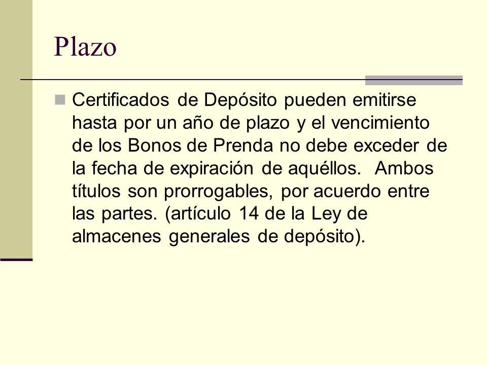 Plazo Certificados de Depósito pueden emitirse hasta por un año de plazo y el vencimiento de los Bonos de Prenda no debe exceder de la fecha de expira