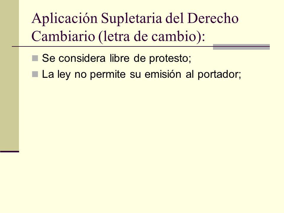 Aplicación Supletaria del Derecho Cambiario (letra de cambio): Se considera libre de protesto; La ley no permite su emisión al portador;