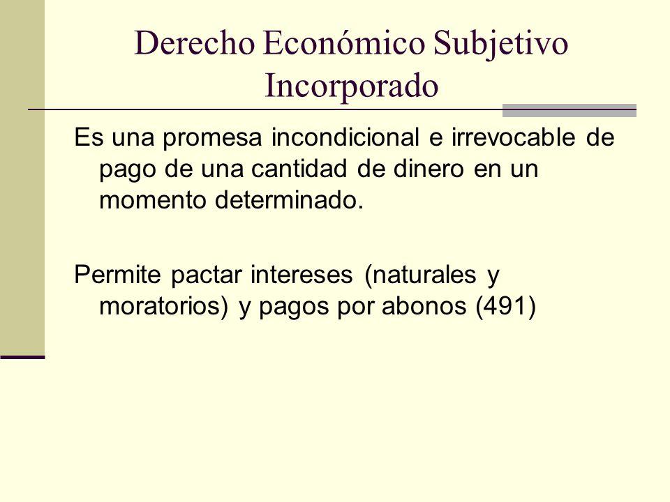 Derecho Económico Subjetivo Incorporado Es una promesa incondicional e irrevocable de pago de una cantidad de dinero en un momento determinado.