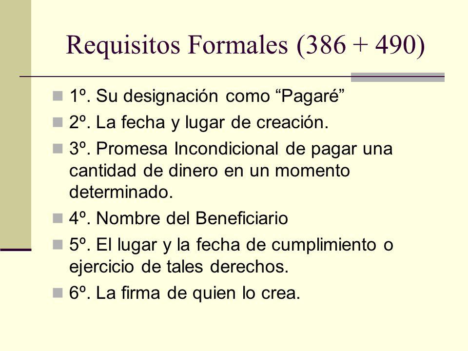 Requisitos Formales (386 + 490) 1º. Su designación como Pagaré 2º. La fecha y lugar de creación. 3º. Promesa Incondicional de pagar una cantidad de di