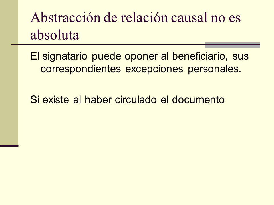 Abstracción de relación causal no es absoluta El signatario puede oponer al beneficiario, sus correspondientes excepciones personales. Si existe al ha