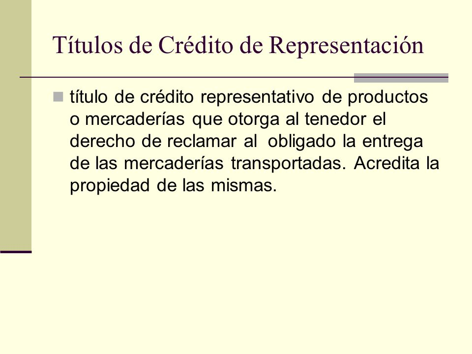 Títulos de Crédito de Representación título de crédito representativo de productos o mercaderías que otorga al tenedor el derecho de reclamar al oblig
