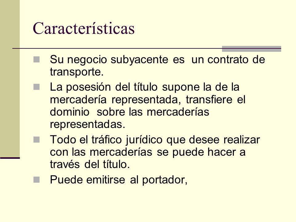 Características Su negocio subyacente es un contrato de transporte. La posesión del título supone la de la mercadería representada, transfiere el domi