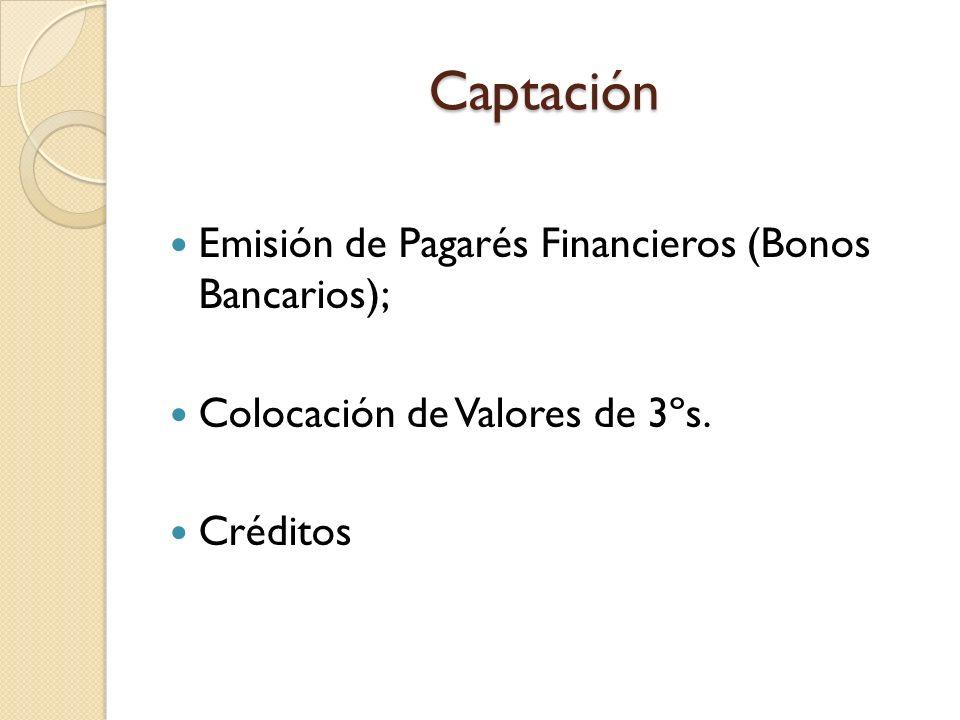Captación Emisión de Pagarés Financieros (Bonos Bancarios); Colocación de Valores de 3ºs. Créditos