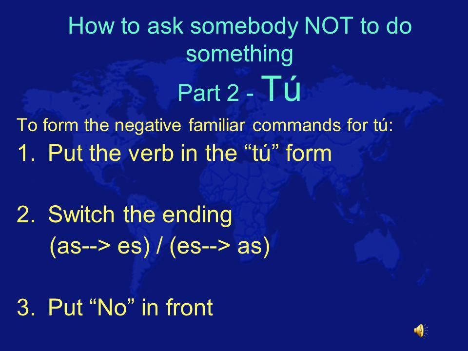 Irregular Forms of tú commands Decir --> di Hacer --> haz Ir --> ve Irse --> vete Poner --> pon Salir --> sal Ser --> sé Tener --> ten Venir --> ven