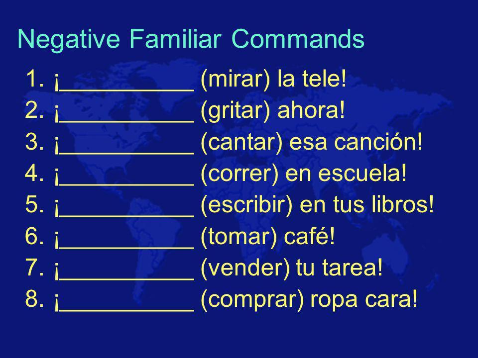 Negative Familiar Commands 1.¡__________ (mirar) la tele.