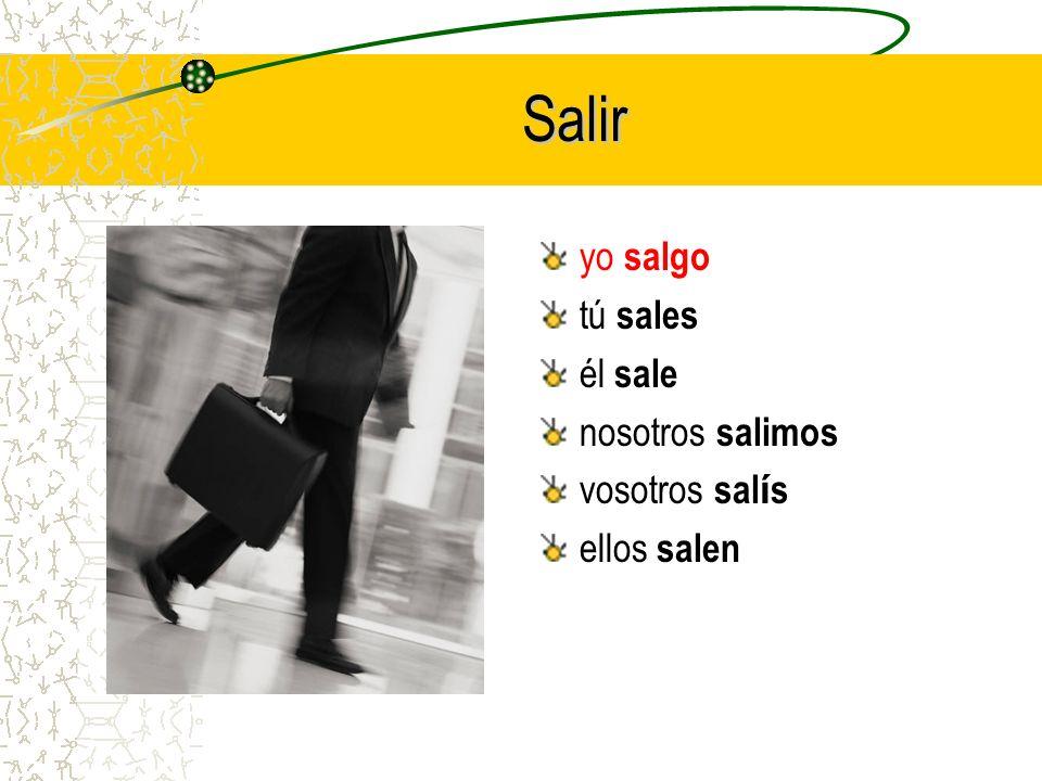 One more for the road… > salir yo ______ tú ______ él ______ nosotros ______ vosotros ______ ellos ______